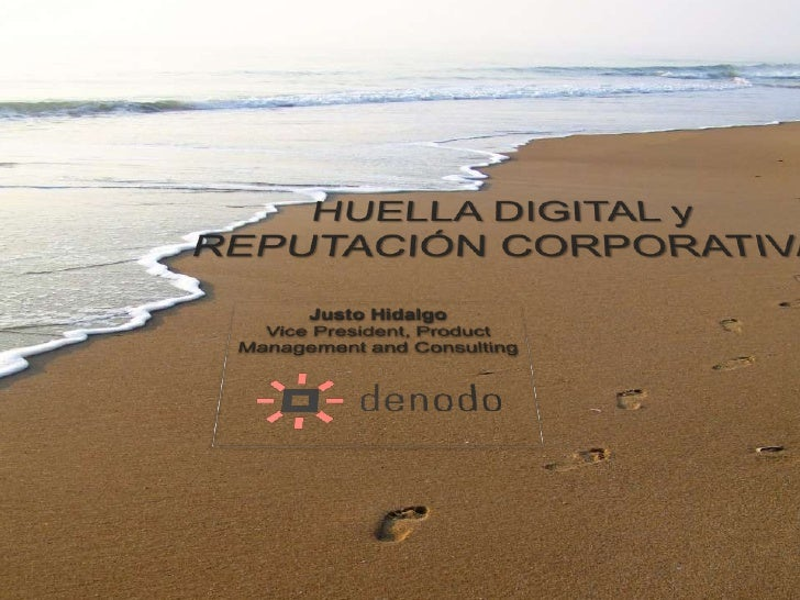 HUELLA DIGITAL y <br />REPUTACIÓN CORPORATIVA<br />Justo Hidalgo<br />Vice President, Product Management and Consulting<br />