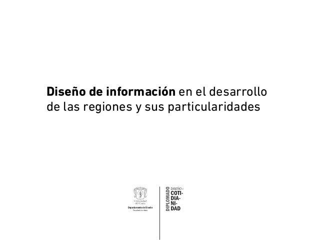 Diseño de información en el desarrollo de las regiones y sus particularidades  Departamento de Diseño Facultad de Artes