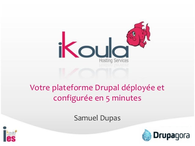 Votre plateforme Drupal déployée et configurée en 5 minutes Samuel Dupas