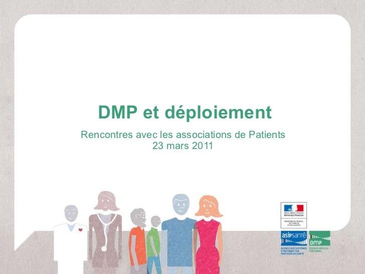 DMP et déploiement Rencontres avec les associations de Patients 23 mars 2011