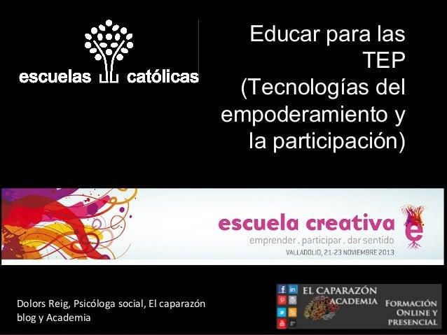 Educar para las TEP (Tecnologías del empoderamiento y la participación)  Dolors Reig, Psicóloga social, El caparazón blog ...