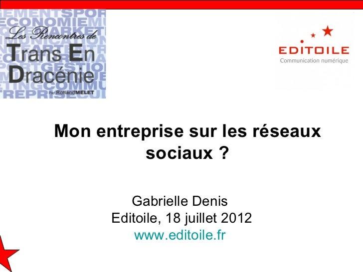 Mon entreprise sur les réseaux         sociaux ?         Gabrielle Denis      Editoile, 18 juillet 2012          www.edito...