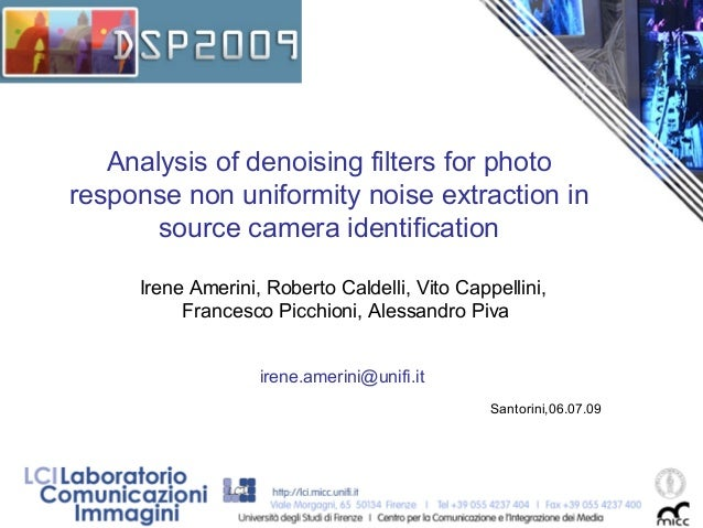 Analysis of denoising filters for photo response non uniformity noise extraction in source camera identification Irene Ame...