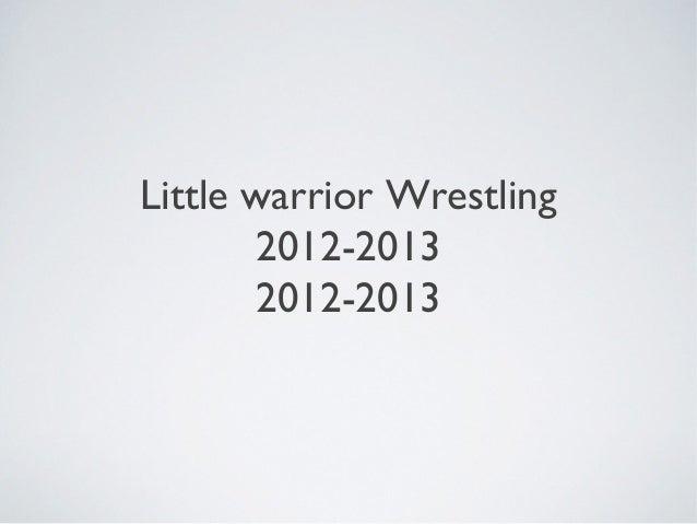 Little warrior Wrestling       2012-2013       2012-2013