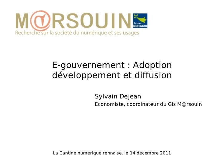 E-gouvernement : Adoption développement et diffusion La Cantine numérique rennaise, le 14 décembre 2011 Sylvain Dejean Eco...