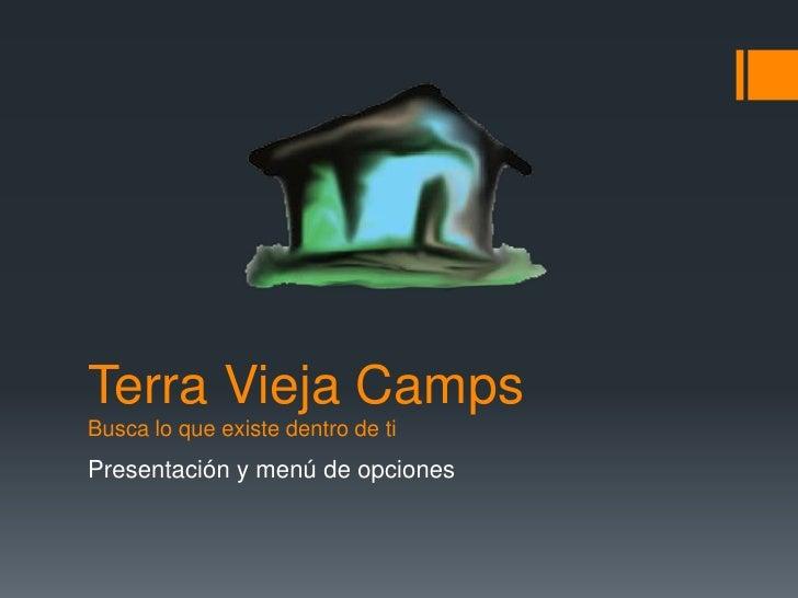 Terra Vieja CampsBusca lo queexistedentro de ti<br />Presentación y menú de opciones<br />