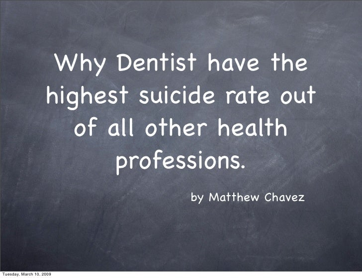 Why Dentist have the                     highest suicide rate out                        of all other health              ...