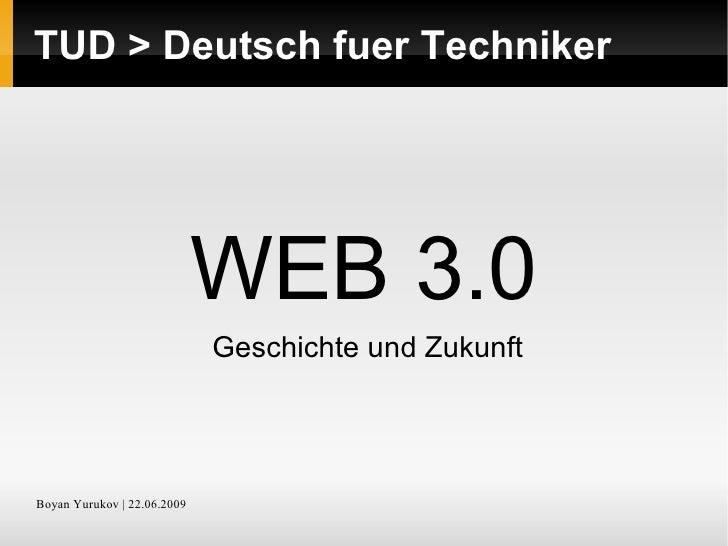 TUD > Deutsch fuer Techniker <ul>WEB 3.0   Geschichte und Zukunft </ul>