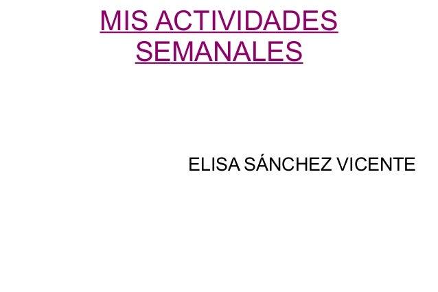 MIS ACTIVIDADES SEMANALES ELISA SÁNCHEZ VICENTE
