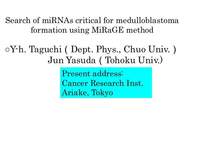 Search of miRNAs critical for medulloblastoma      formation using MiRaGE method○Y-h. Taguchi(Dept. Phys., Chuo Univ.)    ...
