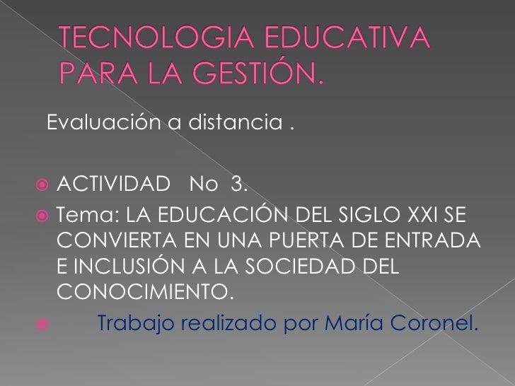 Evaluación a distancia . ACTIVIDAD No 3. Tema: LA EDUCACIÓN DEL SIGLO XXI SE  CONVIERTA EN UNA PUERTA DE ENTRADA  E INCL...