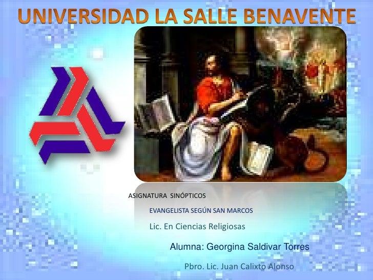 UNIVERSIDAD LA SALLE BENAVENTE<br />ASIGNATURA  SINÓPTICOS<br />EVANGELISTA SEGÚN SAN MARCOS<br />Lic. En Ciencias Religi...