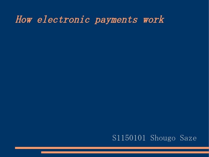 How electronic payments work                  S1150101 Shougo Saze