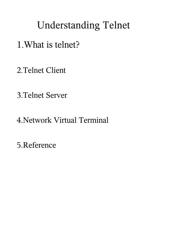 Understanding Telnet 1.What is telnet?  2.Telnet Client   3.Telnet Server   4.Network Virtual Terminal   5.Reference