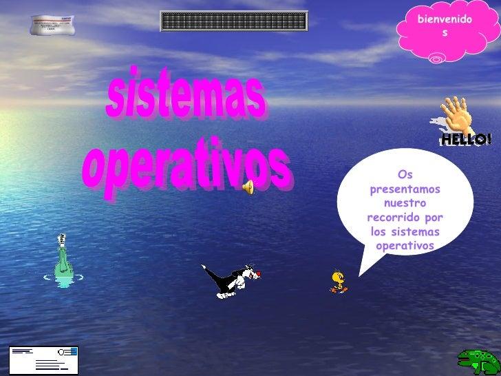 sistemas operativos Os presentamos nuestro recorrido por los sistemas operativos bienvenidos
