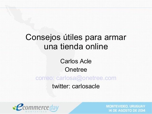 Presentación Carlos Acle - eCommerce Day Montevideo 2014