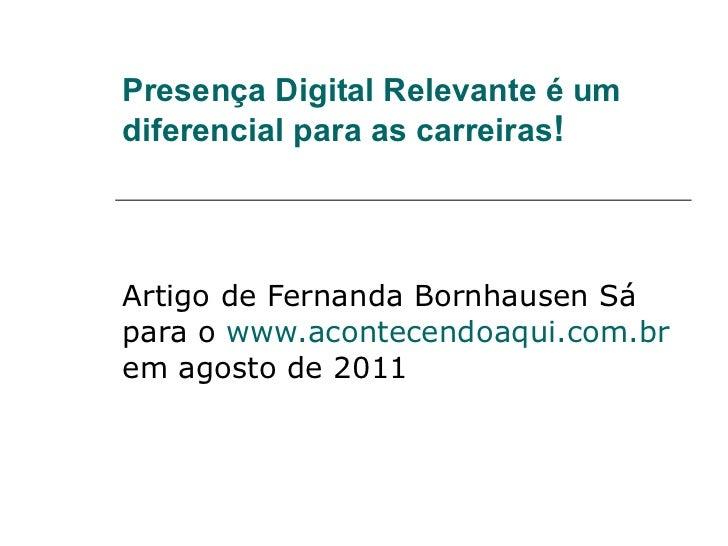 Presença Digital Relevante é um diferencial para as carreiras ! Artigo de Fernanda Bornhausen Sá para o  www.acontecendoaq...