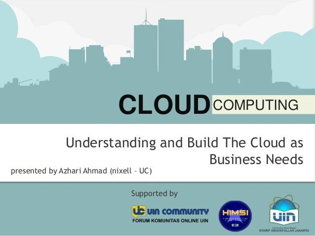 CLOUD COMPUTING: Understanding and Building The Cloud as Business Needs
