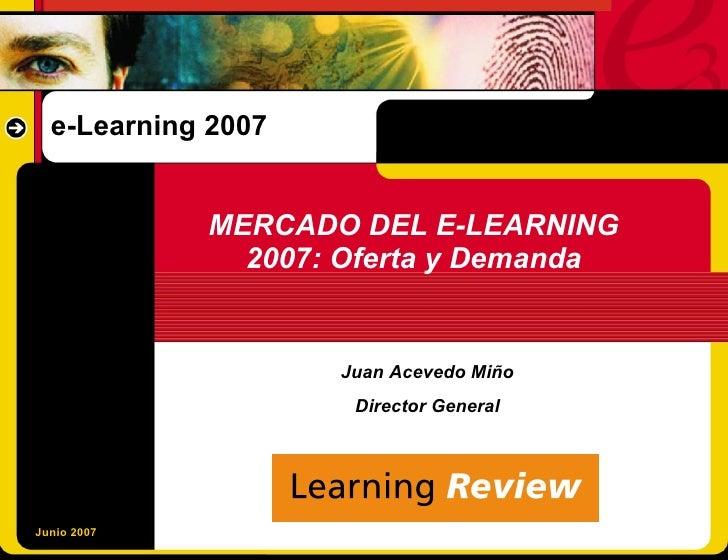 e-Learning 2007                MERCADO DEL E-LEARNING                2007: Oferta y Demanda                       Juan Ace...