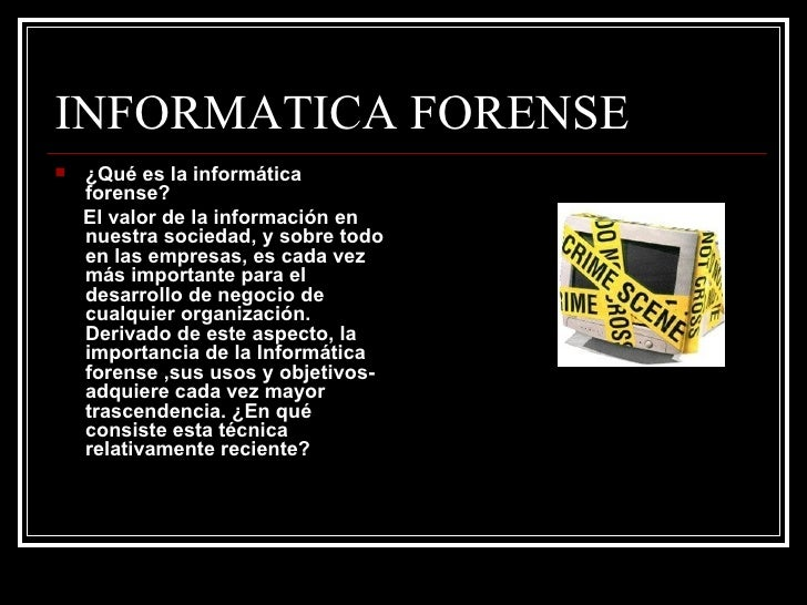 INFORMATICA FORENSE <ul><li>¿Qué es la informática forense? </li></ul><ul><li>El valor de la información en nuestra socied...