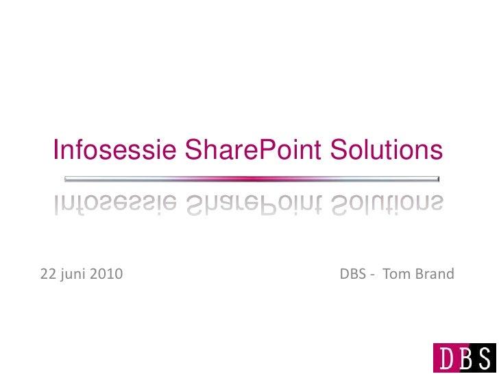 Infosessie SharePoint Solutions    22 juni 2010           DBS - Tom Brand