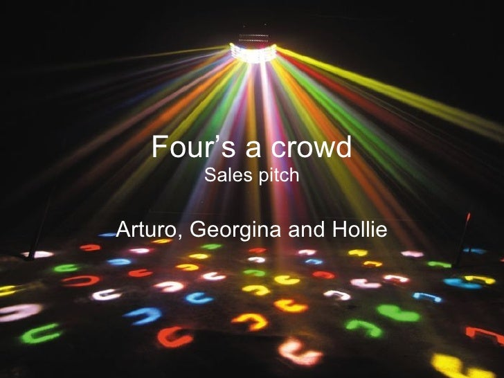 Four's a crowd Sales pitch Arturo, Georgina and Hollie