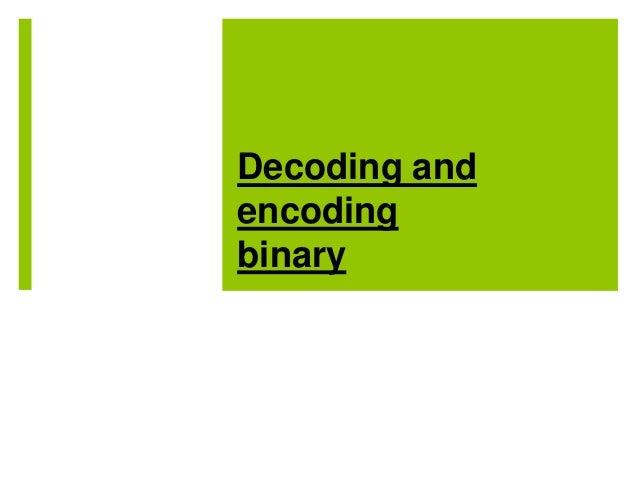 Decoding and encoding binary