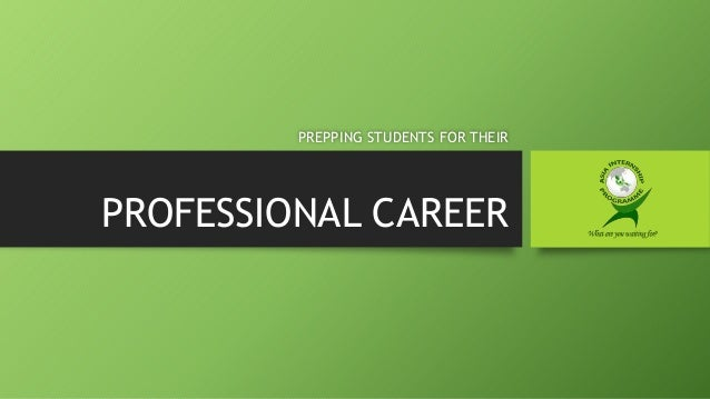 PREPPING STUDENTS FOR THEIR  PROFESSIONAL CAREER