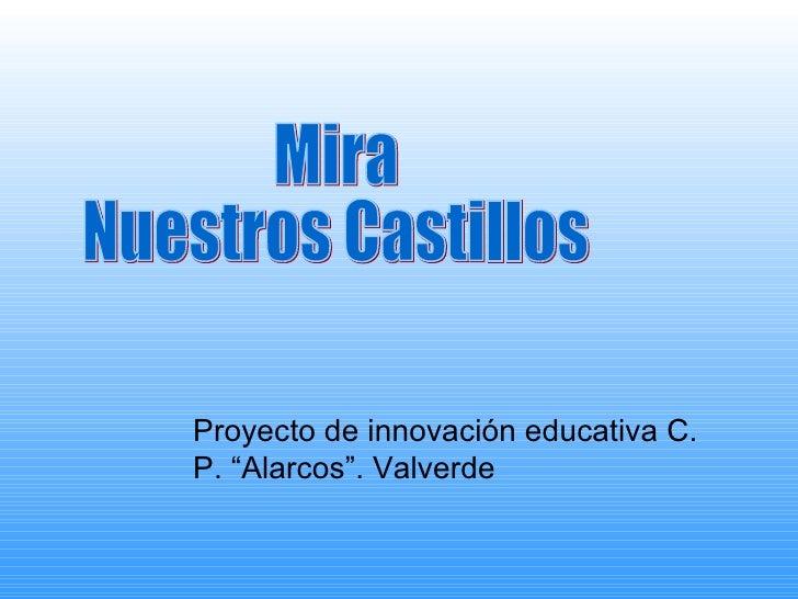 """Mira  Nuestros Castillos Proyecto de innovación educativa C. P. """"Alarcos"""". Valverde"""