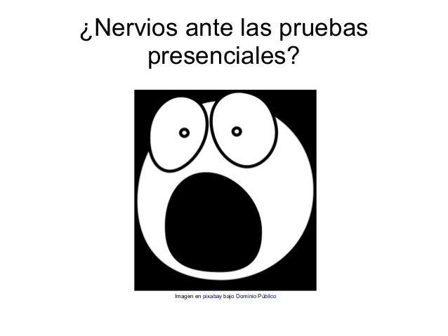 ¿Nervios ante las pruebas     presenciales?        Imagen en pixabay bajo Dominio Público