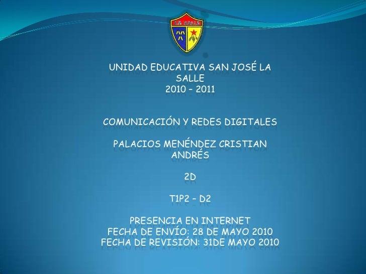UNIDAD EDUCATIVA SAN JOSÉ LA SALLE<br />2010 – 2011<br />COMUNICACIÓN Y REDES DIGITALES<br />PALACIOS MENÉNDEZ CRISTIAN AN...