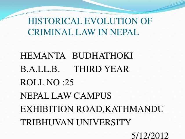 HISTORICAL EVOLUTION OFCRIMINAL LAW IN NEPALHEMANTA BUDHATHOKIB.A.LL.B. THIRD YEARROLL NO :25NEPAL LAW CAMPUSEXHIBITION RO...