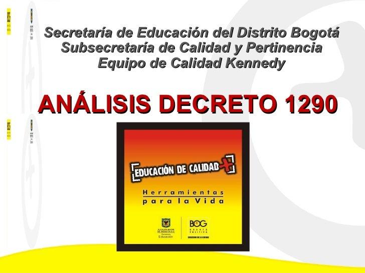 ANÁLISIS DECRETO 1290 Secretaría de Educación del Distrito Bogotá Subsecretaría de Calidad y Pertinencia Equipo de Calidad...