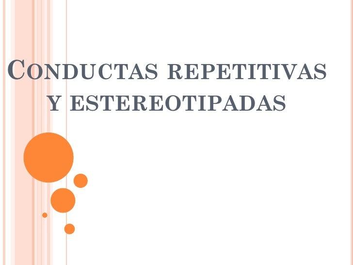 CONDUCTAS REPETITIVAS  Y ESTEREOTIPADAS