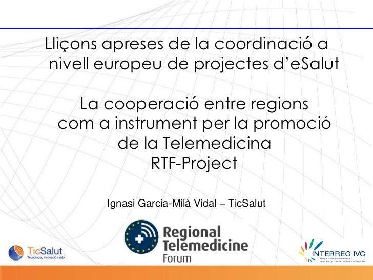 Lliçons apreses de la coordinació a            nivell europeu de projectes d'eSalut              La cooperació entre regio...