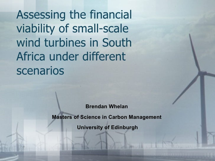 Assessing the financial viability of small-scale wind turbines in South Africa under different scenarios  Brendan Whelan  ...