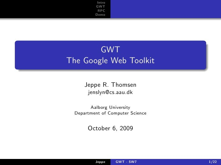 Intro           GWT            RPC           Demo             GWT The Google Web Toolkit        Jeppe R. Thomsen        je...