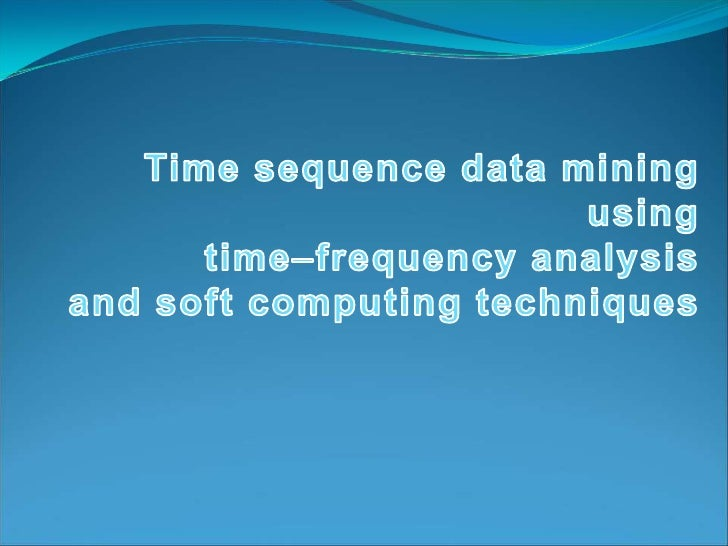 Time sequence data mining using<br />time–frequency analysis<br />and soft computing techniques<br />