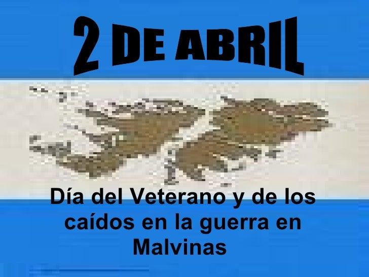 2 DE ABRIL Día del Veterano y de los caídos en la guerra en Malvinas