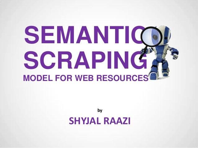 Semantic framework for web scraping.