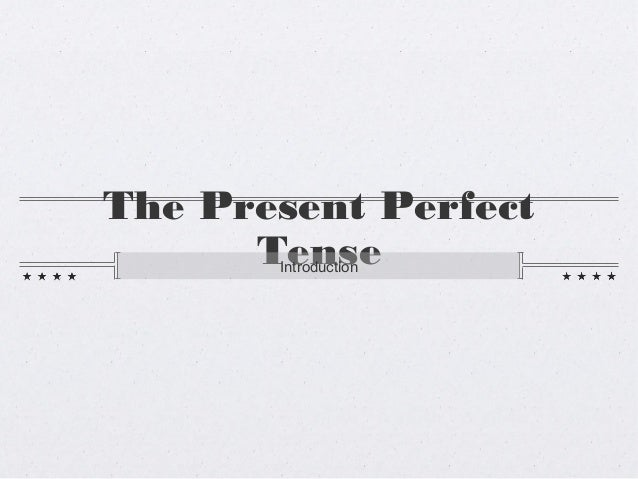 The Present PerfectTenseIntroduction