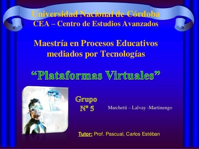Universidad Nacional de Córdoba CEA – Centro de Estudios Avanzados Maestría en Procesos Educativos mediados por Tecnología...