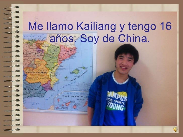 Me llamo Kailiang y tengo 16 años. Soy de China.
