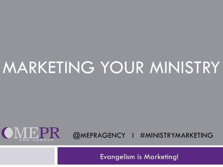 MARKETING YOUR MINISTRY       @MEPRAGENCY l #MINISTRYMARKETING             Evangelism is Marketing!