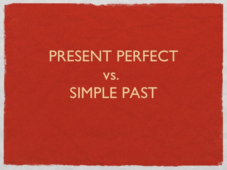 Present perfect-x-simple-past