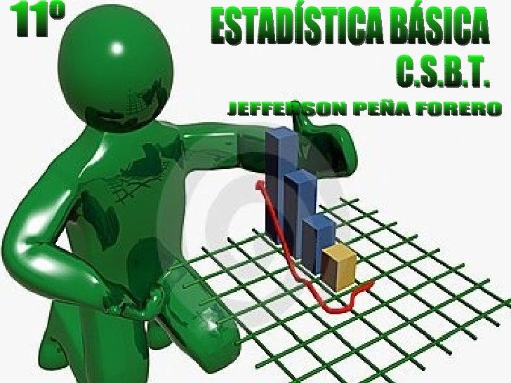 ESTADÍSTICA BÁSICA C.S.B.T. JEFFERSON PEÑA FORERO 11º