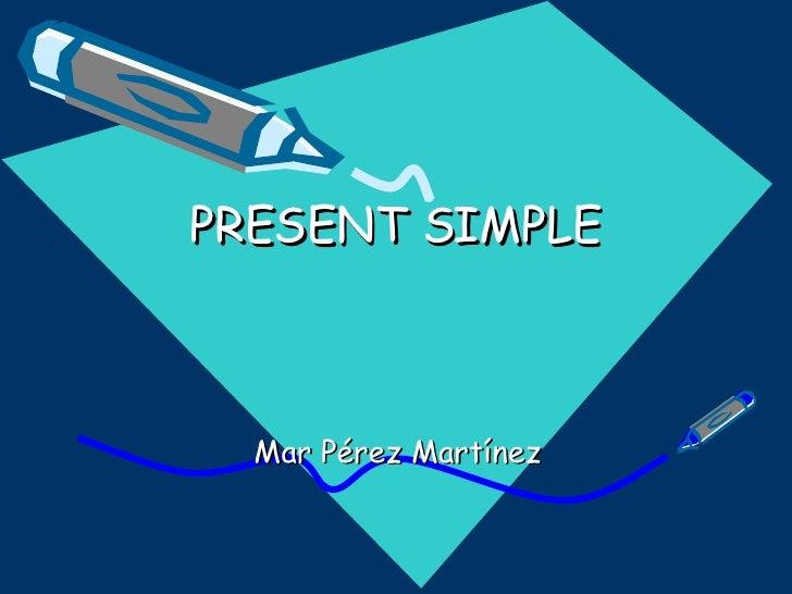 PRESENT SIMPLE Mar Pérez Martínez