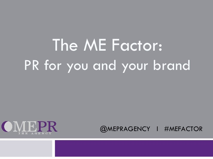 The ME Factor:PR for you and your brand           @MEPRAGENCY l #MEFACTOR
