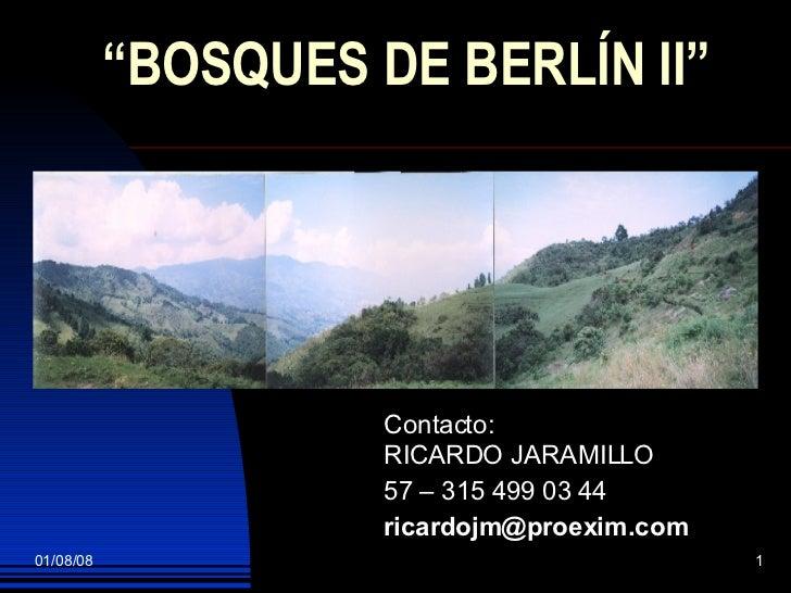 """ BOSQUES DE BERLÍN II""   Contacto: RICARDO JARAMILLO 57 – 315 499 03 44 [email_address]"
