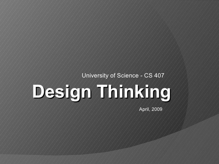 University of Science - CS 407 Design Thinking April, 2009
